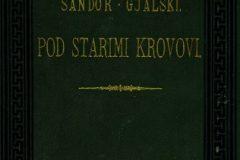 """Gjalski, Ksaver Šandor. """"Pod starimi krovovi : zapisci i ulomci iz plemenitaškoga svieta""""."""
