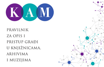 """The front page of the Croatian Resource Description and Access Code for Libraries, Archives and Museums (""""Pravilnik za opis i pristup građi u knjižnicama, arhivima i muzejima""""), showing the original, Croatian title, the original title's abbreviation (""""KAM"""") and a visual presentation evoking a dense network connecting green-, blue- and purple-coloured cells."""